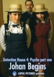 Detention House 4: Psycho Part 1 - Johan Begins