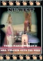 NU-WEST: Three naked women &  Mrs Volchik gets the whip